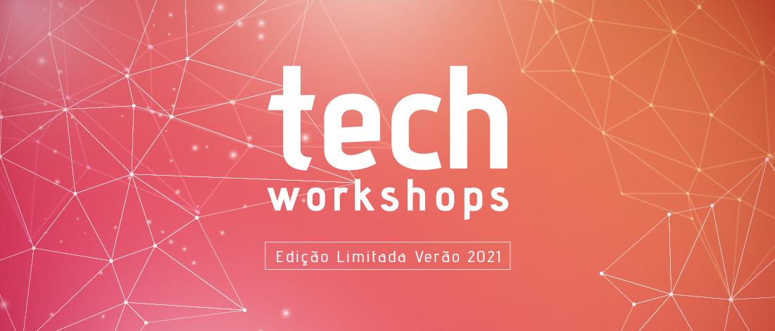 Lançamento dos Tech Workshops 2021
